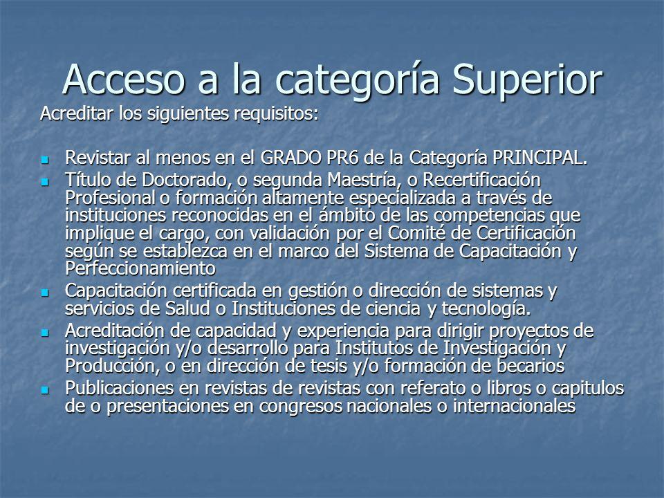 Acceso a la categoría Superior Acreditar los siguientes requisitos: Revistar al menos en el GRADO PR6 de la Categoría PRINCIPAL.