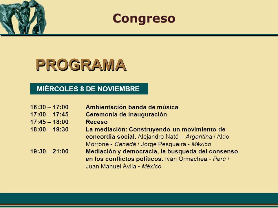 PROGRAMA 16:30 – 17:00Ambientación banda de música 17:00 – 17:45Ceremonia de inauguración 17:45 – 18:00Receso 18:00 – 19:30 La mediación: Construyendo