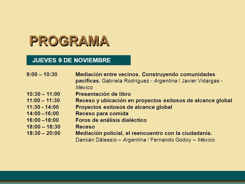 PROGRAMA JUEVES 9 DE NOVIEMBRE 9:00 – 10:30Mediación entre vecinos. Construyendo comunidades pacíficas. Gabriela Rodríguez - Argentina / Javier Vidarg