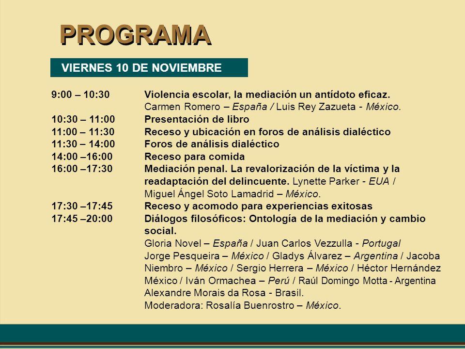 PROGRAMA VIERNES 10 DE NOVIEMBRE 9:00 – 10:30Violencia escolar, la mediación un antídoto eficaz. Carmen Romero – España / Luis Rey Zazueta - México. 1