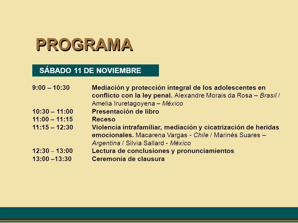 PROGRAMA SÁBADO 11 DE NOVIEMBRE 9:00 – 10:30Mediación y protección integral de los adolescentes en conflicto con la ley penal. Alexandre Morais da Ros