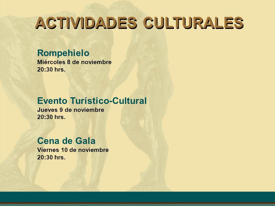 ACTIVIDADES CULTURALES Rompehielo Miércoles 8 de noviembre 20:30 hrs. Evento Turístico-Cultural Jueves 9 de noviembre 20:30 hrs. Cena de Gala Viernes