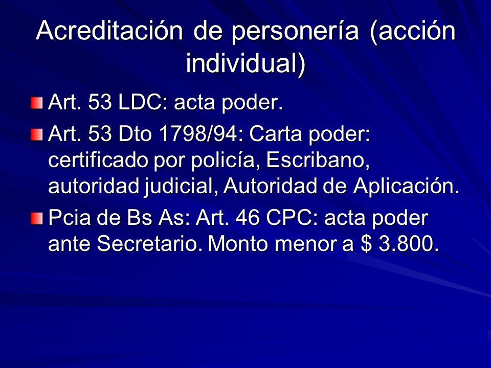 Acreditación de personería (acción individual) Art. 53 LDC: acta poder. Art. 53 Dto 1798/94: Carta poder: certificado por policía, Escribano, autorida