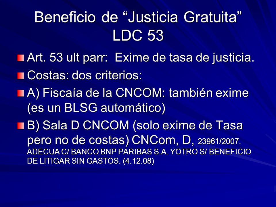 Beneficio de Justicia Gratuita LDC 53 Art. 53 ult parr: Exime de tasa de justicia. Costas: dos criterios: A) Fiscaía de la CNCOM: también exime (es un