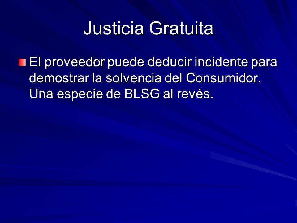 Justicia Gratuita El proveedor puede deducir incidente para demostrar la solvencia del Consumidor. Una especie de BLSG al revés.