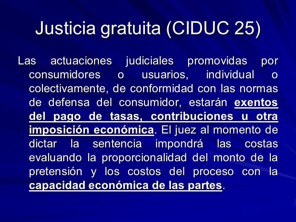 Justicia gratuita (CIDUC 25) Las actuaciones judiciales promovidas por consumidores o usuarios, individual o colectivamente, de conformidad con las no