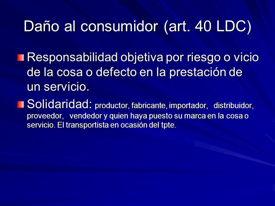 Daño al consumidor (art. 40 LDC) Responsabilidad objetiva por riesgo o vicio de la cosa o defecto en la prestación de un servicio. Solidaridad: produc