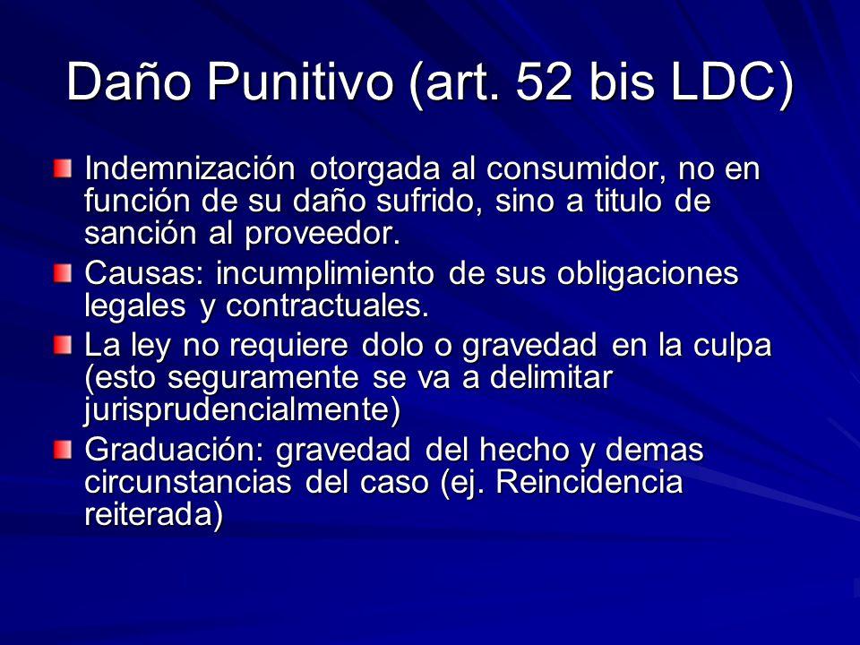 Daño Punitivo (art. 52 bis LDC) Indemnización otorgada al consumidor, no en función de su daño sufrido, sino a titulo de sanción al proveedor. Causas: