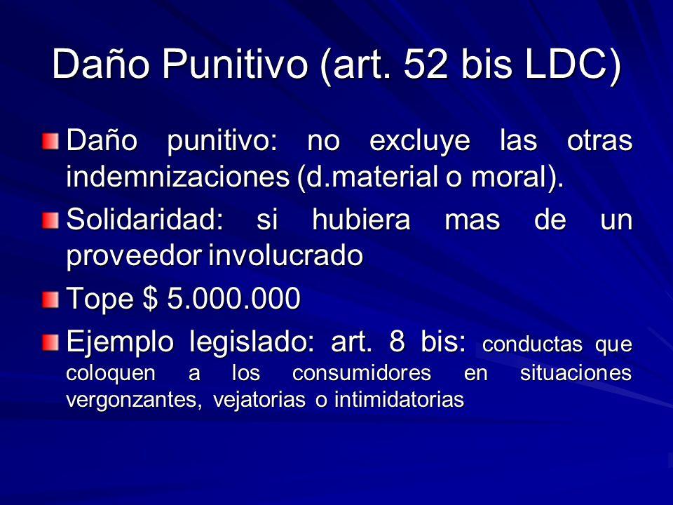 Daño Punitivo (art. 52 bis LDC) Daño punitivo: no excluye las otras indemnizaciones (d.material o moral). Solidaridad: si hubiera mas de un proveedor