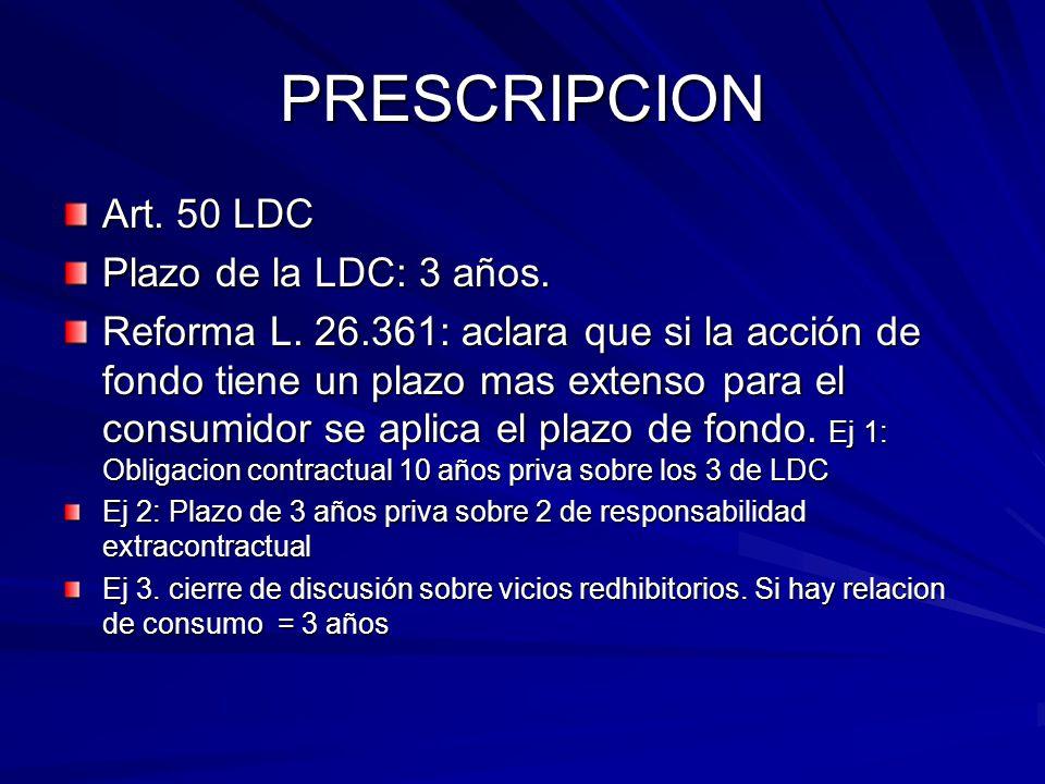 PRESCRIPCION Art. 50 LDC Plazo de la LDC: 3 años. Reforma L. 26.361: aclara que si la acción de fondo tiene un plazo mas extenso para el consumidor se