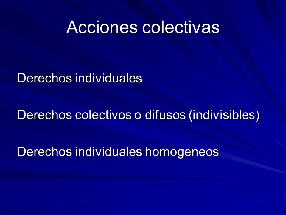 Acciones colectivas Derechos individuales Derechos colectivos o difusos (indivisibles) Derechos individuales homogeneos