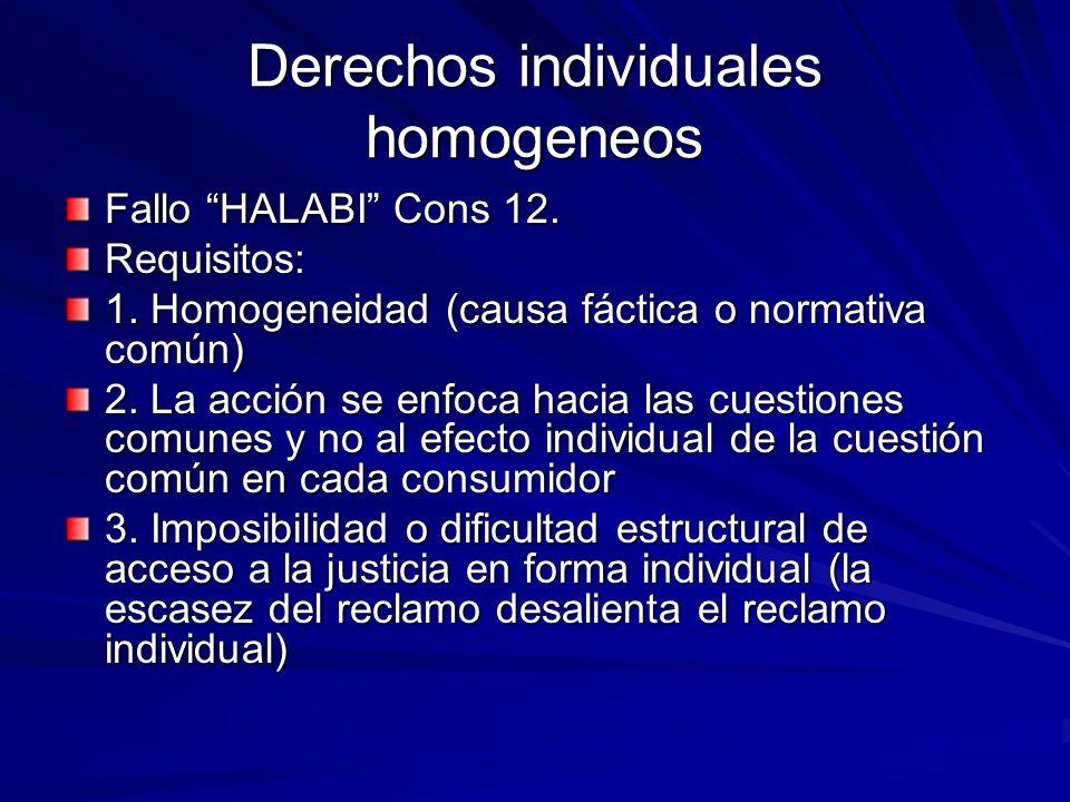 Derechos individuales homogeneos Fallo HALABI Cons 12. Requisitos: 1. Homogeneidad (causa fáctica o normativa común) 2. La acción se enfoca hacia las