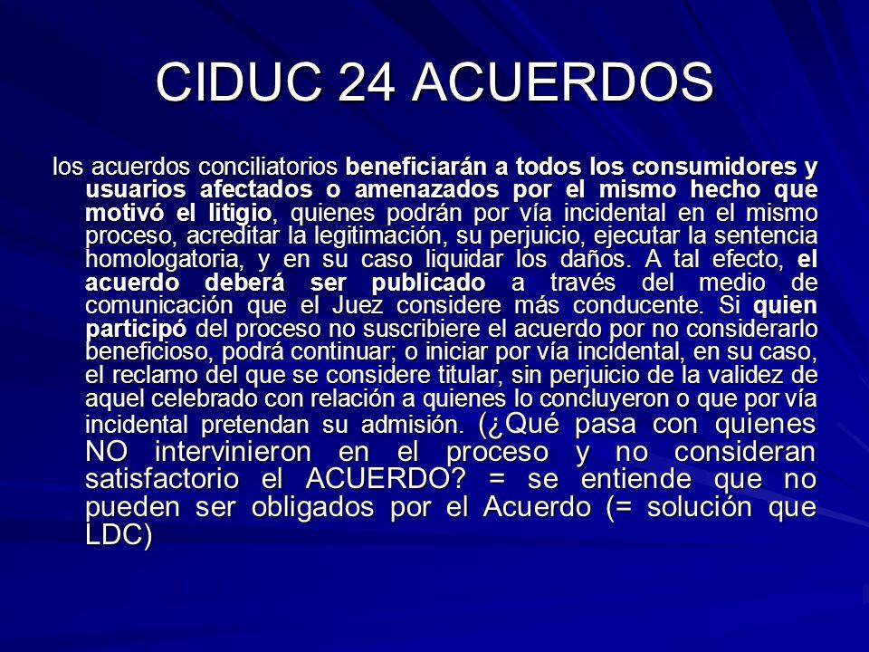 CIDUC 24 ACUERDOS los acuerdos conciliatorios beneficiarán a todos los consumidores y usuarios afectados o amenazados por el mismo hecho que motivó el