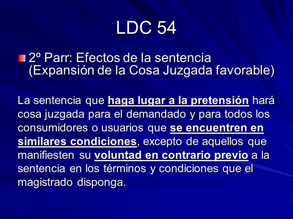 LDC 54 2º Parr: Efectos de la sentencia (Expansión de la Cosa Juzgada favorable) La sentencia que haga lugar a la pretensión hará cosa juzgada para el