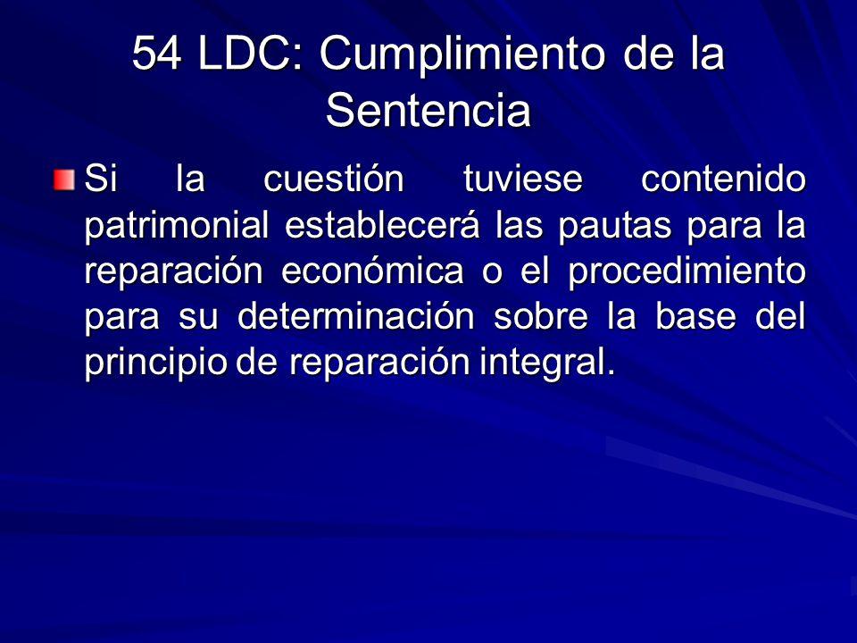 54 LDC: Cumplimiento de la Sentencia Si la cuestión tuviese contenido patrimonial establecerá las pautas para la reparación económica o el procedimien