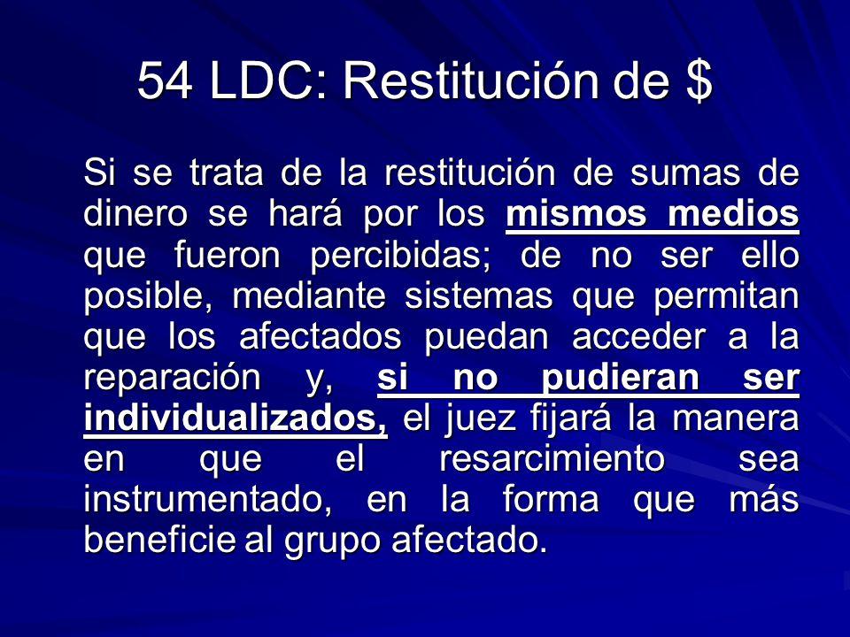 54 LDC: Restitución de $ Si se trata de la restitución de sumas de dinero se hará por los mismos medios que fueron percibidas; de no ser ello posible,