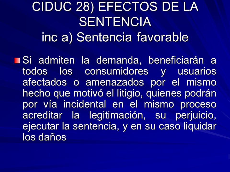 CIDUC 28) EFECTOS DE LA SENTENCIA inc a) Sentencia favorable Si admiten la demanda, beneficiarán a todos los consumidores y usuarios afectados o amena