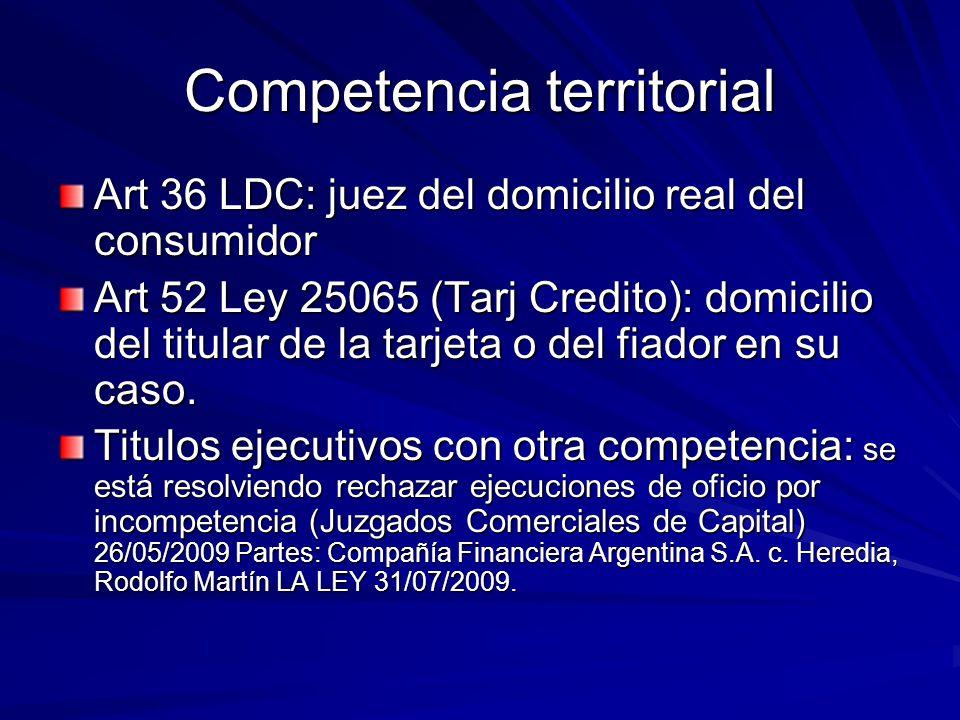 Competencia territorial Art 36 LDC: juez del domicilio real del consumidor Art 52 Ley 25065 (Tarj Credito): domicilio del titular de la tarjeta o del