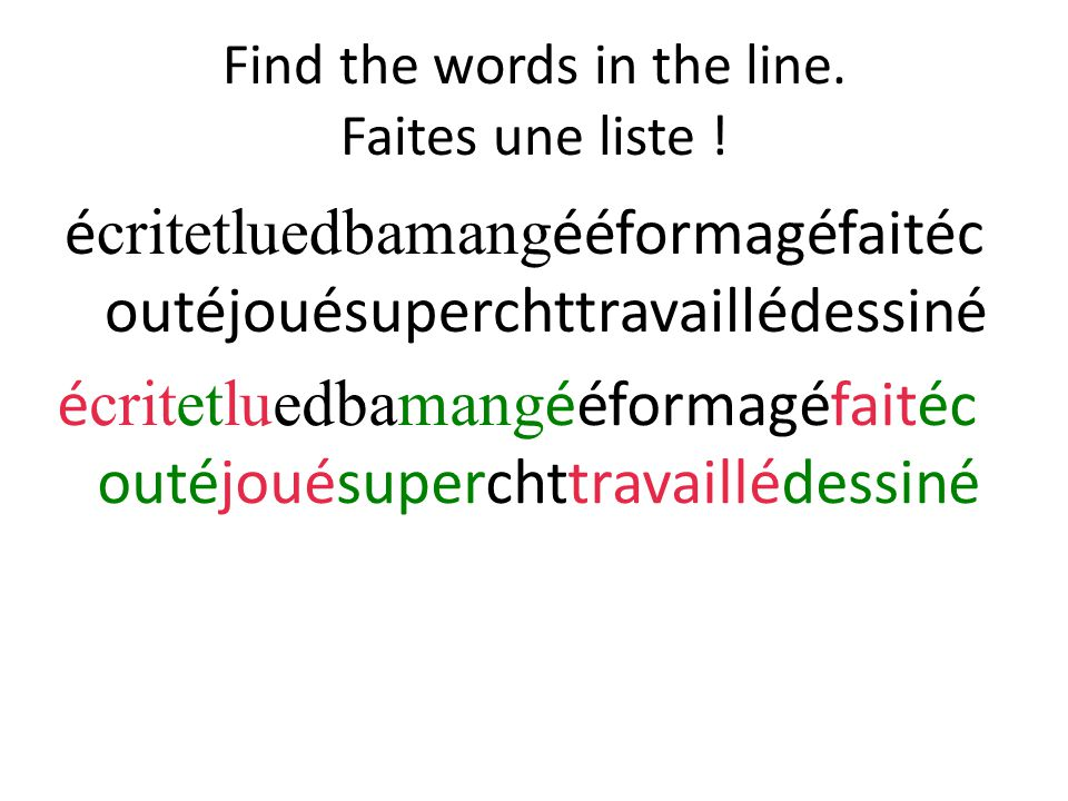 Find the words in the line. Faites une liste ! é critetluedbamang ééformagéfaitéc outéjouésuperchttravaillédessiné