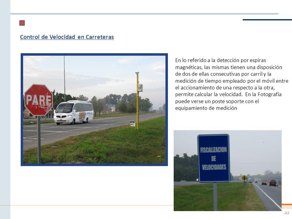.22 Control de Velocidad en Carreteras En lo referido a la detección por espiras magnéticas, las mismas tienen una disposición de dos de ellas consecu