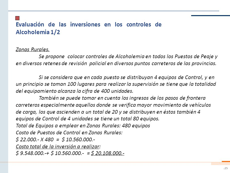 .25 Evaluación de las inversiones en los controles de Alcoholemia 1/2 Zonas Rurales. Se propone colocar controles de Alcoholemia en todos los Puestos