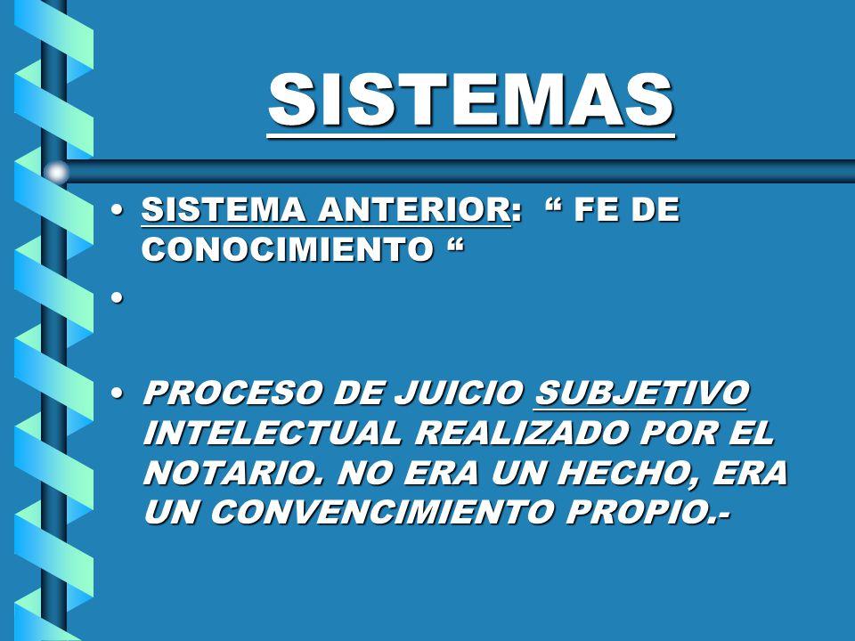 SISTEMAS SISTEMA ANTERIOR: FE DE CONOCIMIENTOSISTEMA ANTERIOR: FE DE CONOCIMIENTO PROCESO DE JUICIO SUBJETIVO INTELECTUAL REALIZADO POR EL NOTARIO.