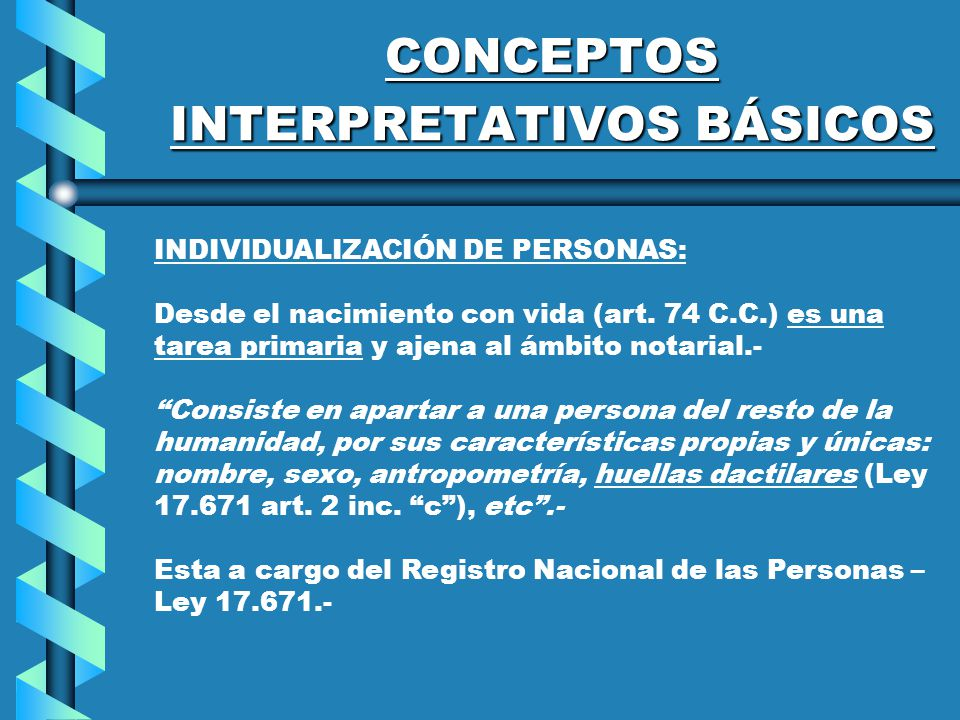 CONCEPTOS INTERPRETATIVOS BÁSICOS INDIVIDUALIZACIÓN DE PERSONAS: Desde el nacimiento con vida (art.