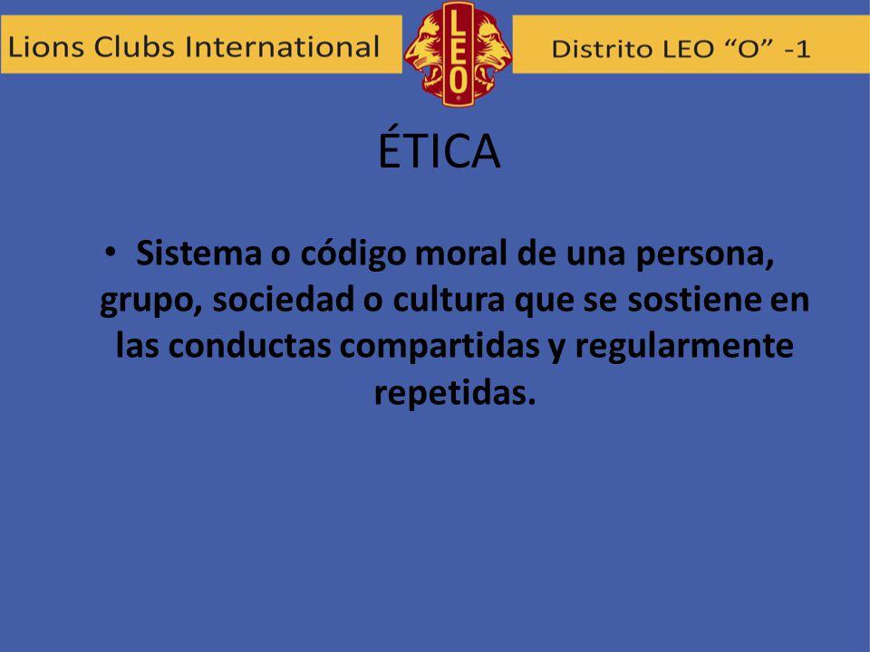 ÉTICA Sistema o código moral de una persona, grupo, sociedad o cultura que se sostiene en las conductas compartidas y regularmente repetidas.