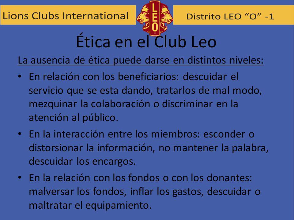 Ética en el Club Leo La ausencia de ética puede darse en distintos niveles: En relación con los beneficiarios: descuidar el servicio que se esta dando