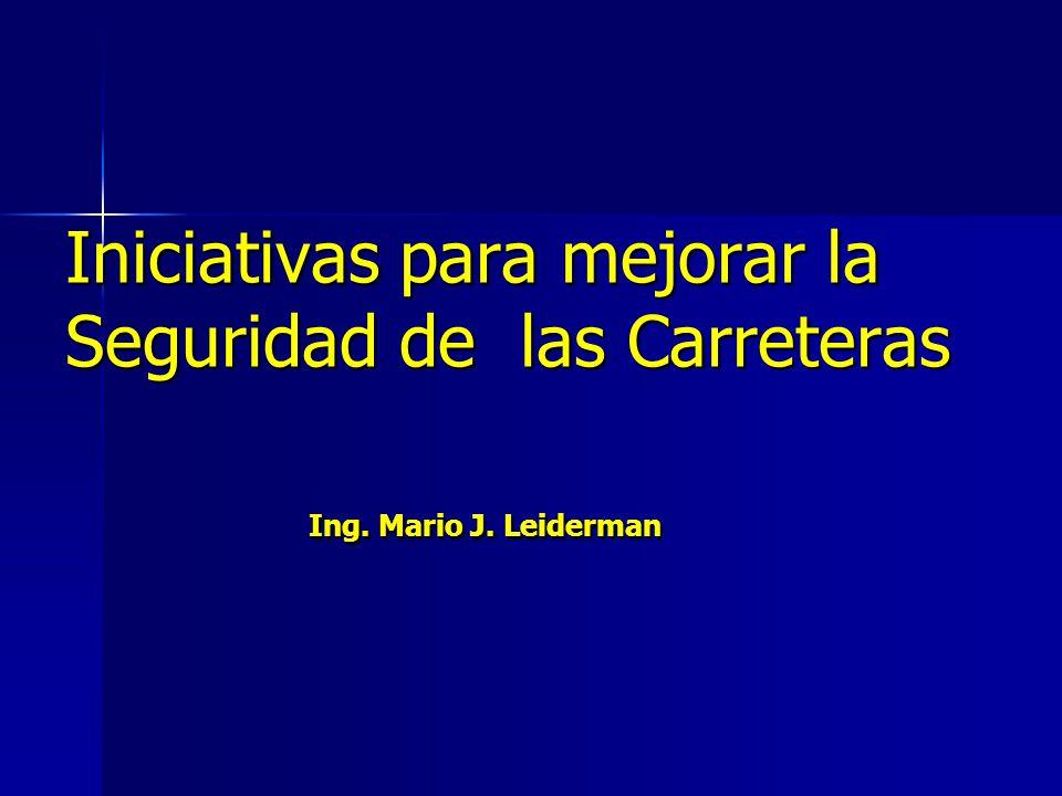 Iniciativas para mejorar la Seguridad de las Carreteras Ing. Mario J. Leiderman