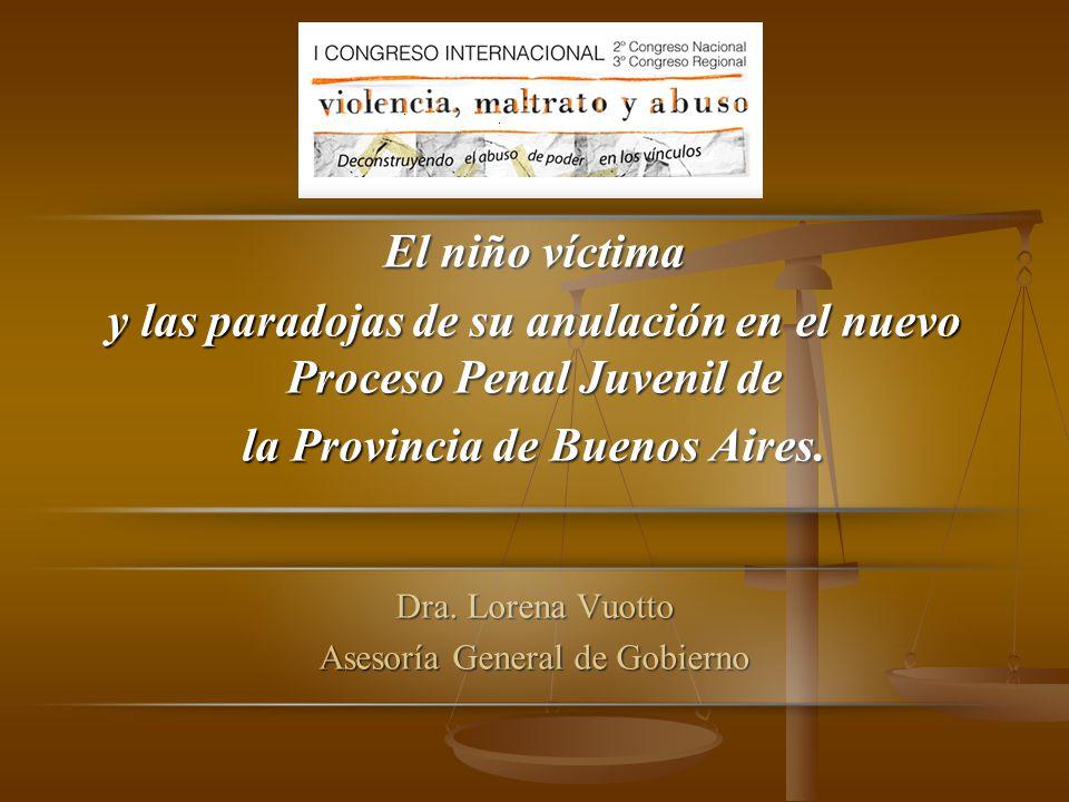 El niño víctima y las paradojas de su anulación en el nuevo Proceso Penal Juvenil de la Provincia de Buenos Aires. Dra. Lorena Vuotto Asesoría General