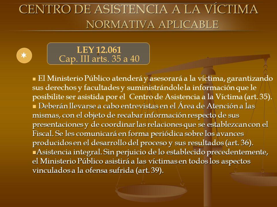 l LEY 12.061 Cap. III arts. 35 a 40 El Ministerio Público atenderá y asesorará a la víctima, garantizando sus derechos y facultades y suministrándole