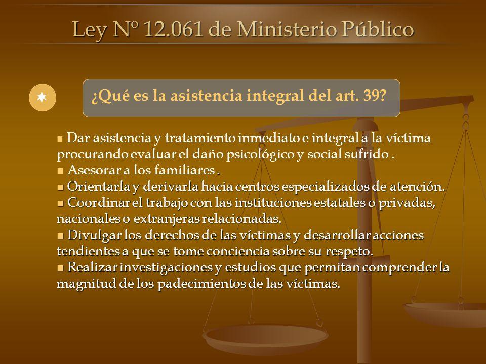 ¿Qué es la asistencia integral del art. 39? Dar asistencia y tratamiento inmediato e integral a la víctima procurando evaluar el daño psicológico y so