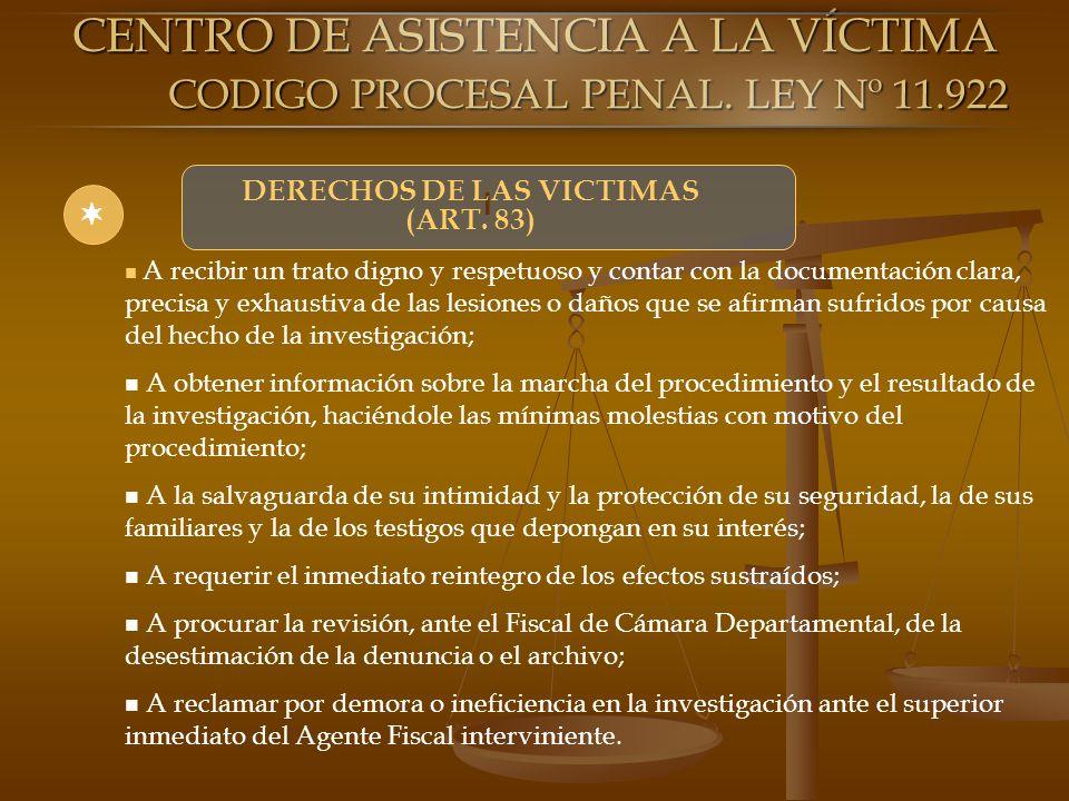 l DERECHOS DE LAS VICTIMAS (ART. 83) A recibir un trato digno y respetuoso y contar con la documentación clara, precisa y exhaustiva de las lesiones o