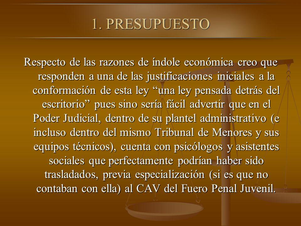 1. PRESUPUESTO Respecto de las razones de índole económica creo que responden a una de las justificaciones iniciales a la conformación de esta ley una