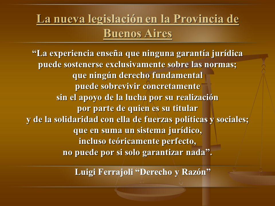 La nueva legislación en la Provincia de Buenos Aires La experiencia enseña que ninguna garantía jurídica puede sostenerse exclusivamente sobre las nor