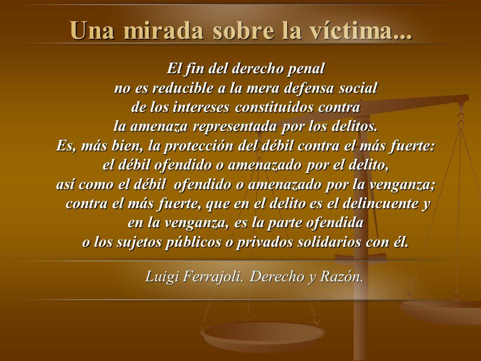 Una mirada sobre la víctima... El fin del derecho penal no es reducible a la mera defensa social de los intereses constituidos contra la amenaza repre
