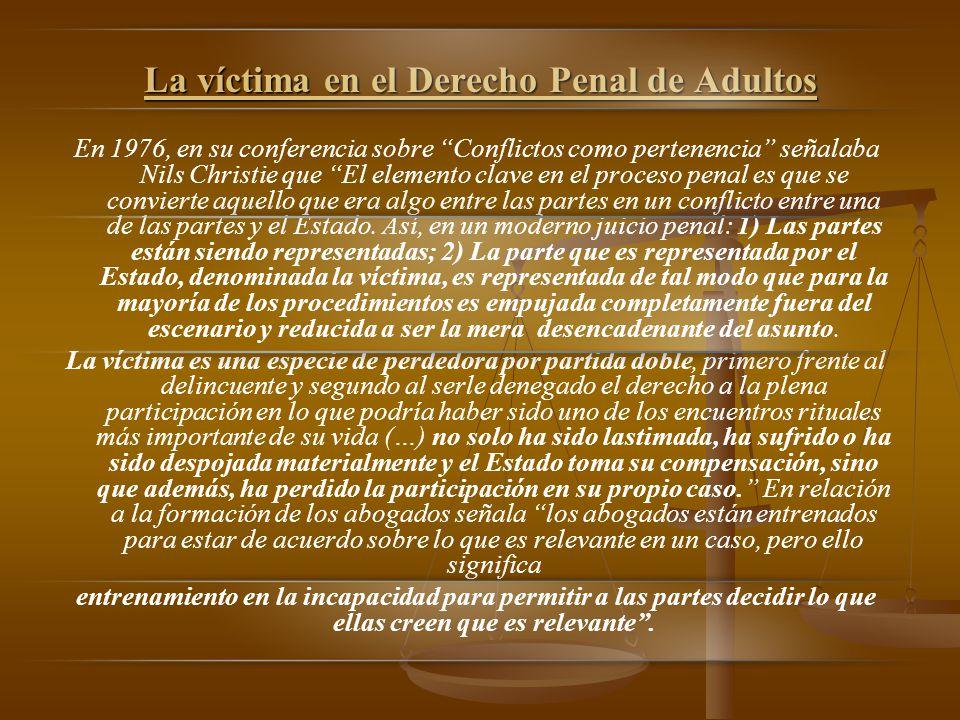 La víctima en el Derecho Penal de Adultos En 1976, en su conferencia sobre Conflictos como pertenencia señalaba Nils Christie que El elemento clave en