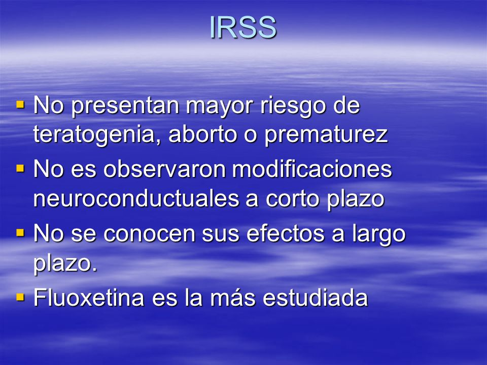 IRSS No presentan mayor riesgo de teratogenia, aborto o prematurez No presentan mayor riesgo de teratogenia, aborto o prematurez No es observaron modi