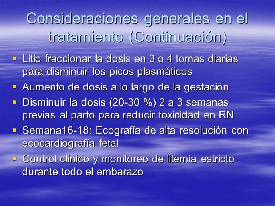 Consideraciones generales en el tratamiento (Continuación) Litio fraccionar la dosis en 3 o 4 tomas diarias para disminuir los picos plasmáticos Litio