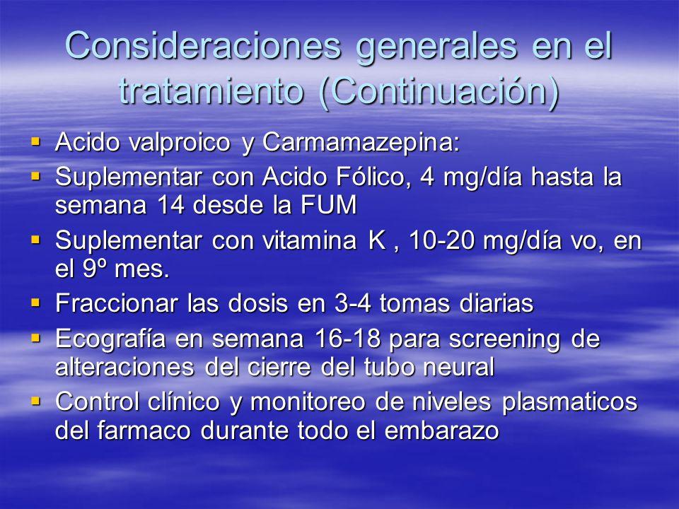 Consideraciones generales en el tratamiento (Continuación) Acido valproico y Carmamazepina: Acido valproico y Carmamazepina: Suplementar con Acido Fól