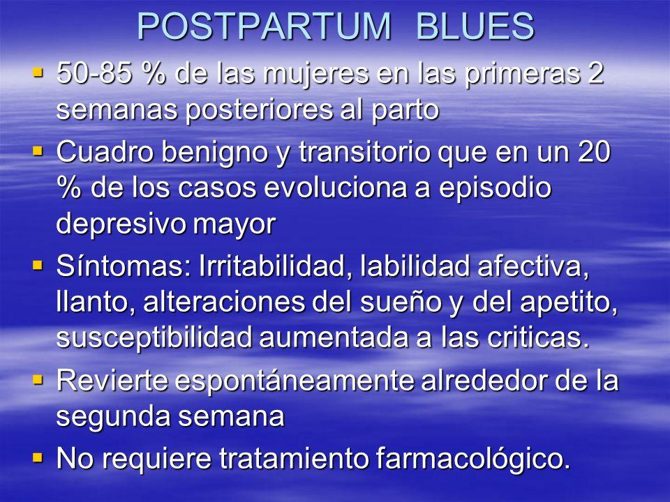 POSTPARTUM BLUES 50-85 % de las mujeres en las primeras 2 semanas posteriores al parto 50-85 % de las mujeres en las primeras 2 semanas posteriores al
