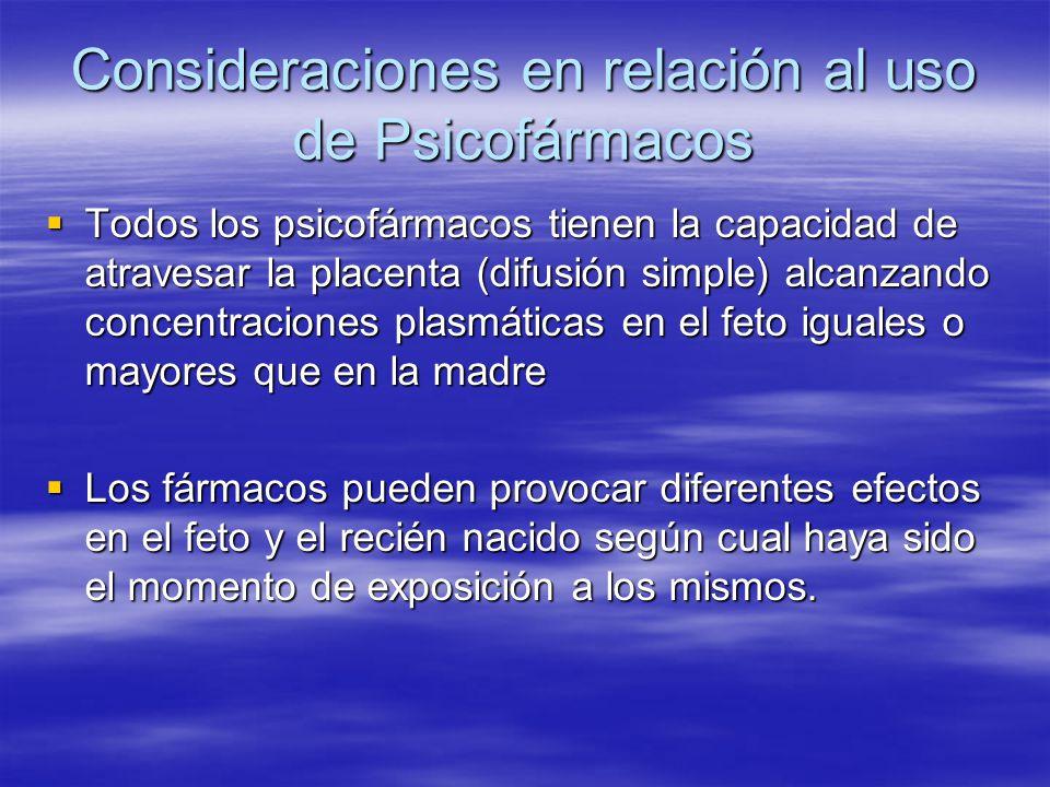 Consideraciones en relación al uso de Psicofármacos Todos los psicofármacos tienen la capacidad de atravesar la placenta (difusión simple) alcanzando