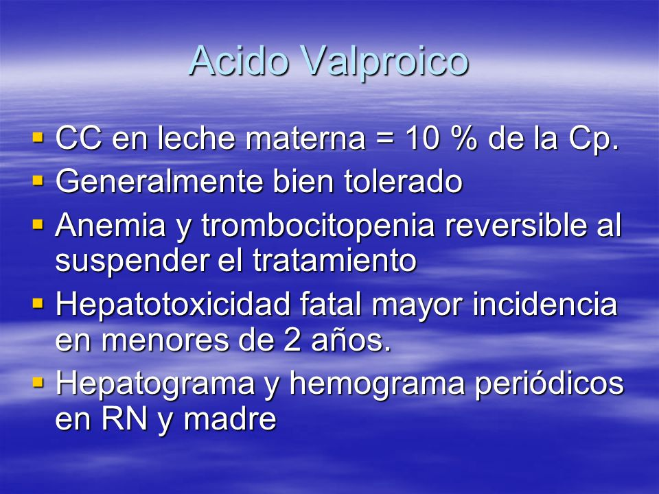 Acido Valproico CC en leche materna = 10 % de la Cp. CC en leche materna = 10 % de la Cp. Generalmente bien tolerado Generalmente bien tolerado Anemia