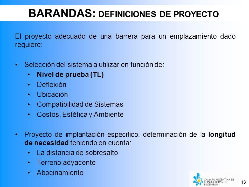 18 El proyecto adecuado de una barrera para un emplazamiento dado requiere: Selección del sistema a utilizar en función de: Nivel de prueba (TL) Defle
