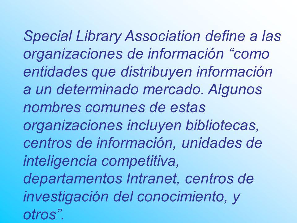 Special Library Association define a las organizaciones de información como entidades que distribuyen información a un determinado mercado.