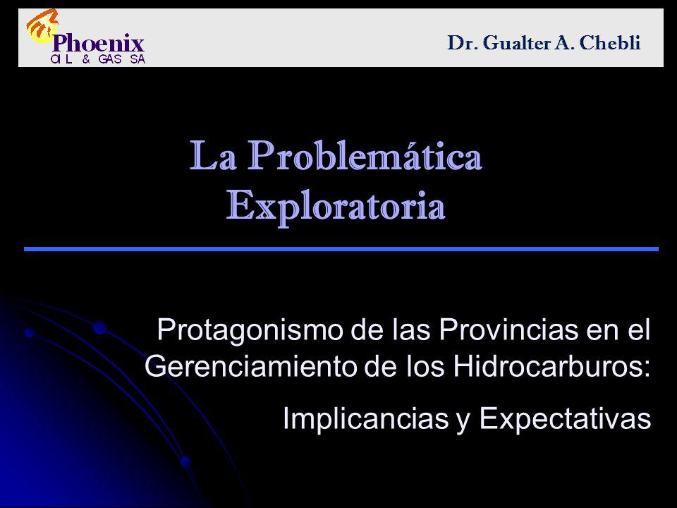 La Problemática Exploratoria Protagonismo de las Provincias en el Gerenciamiento de los Hidrocarburos: Implicancias y Expectativas Dr. Gualter A. Cheb