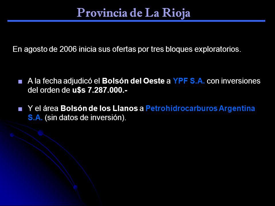 Provincia de La Rioja En agosto de 2006 inicia sus ofertas por tres bloques exploratorios. A la fecha adjudicó el Bolsón del Oeste a YPF S.A. con inve