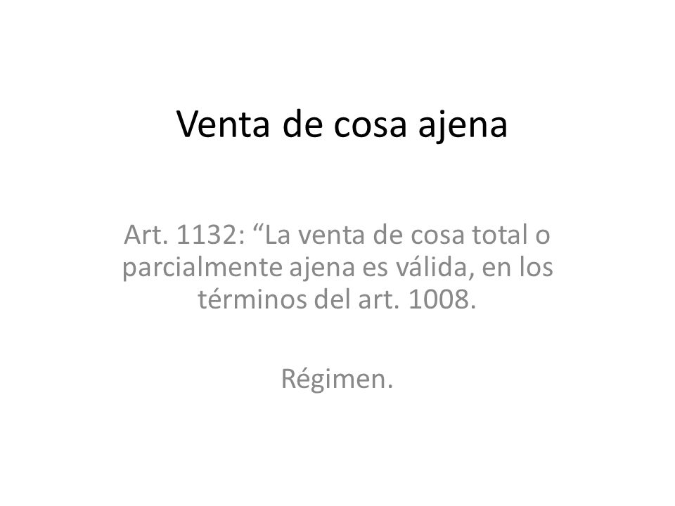 Venta de cosa ajena Art. 1132: La venta de cosa total o parcialmente ajena es válida, en los términos del art. 1008. Régimen.