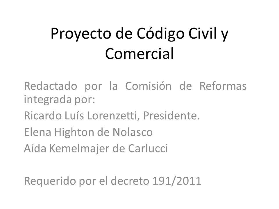 Proyecto de Código Civil y Comercial Redactado por la Comisión de Reformas integrada por: Ricardo Luís Lorenzetti, Presidente. Elena Highton de Nolasc